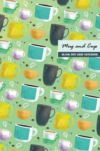 Download Mug and Cup Blank Dot Grid Notebook: Compact 6 x 9 inches 120 Cream Paper Bullet Journal / Diary / Planner / To-do List pdf
