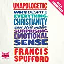 Unapologetic Audiobook by Francis Spufford Narrated by Francis Spufford