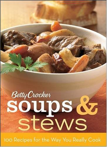 Betty Crocker Soups & Stews: 100 Recipes for the Way You Really Cook (Beef Stew Recipe Betty Crocker)