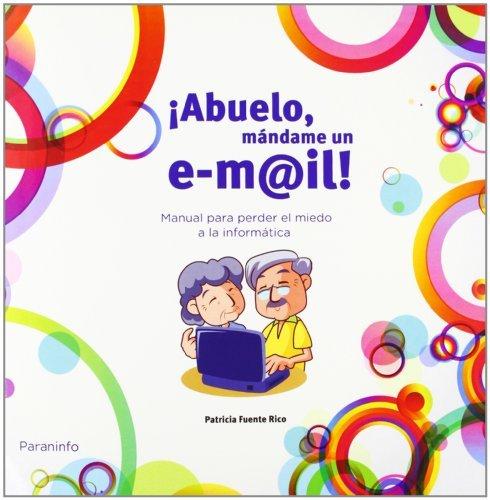 Abuelo, mándame un email Tapa blanda – 16 nov 2012 PATRICIA FUENTE RICO Ediciones Paraninfo S.A 8428333173