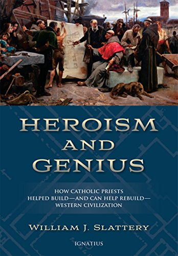 Heroism and Genius: How Catholic Priests Helped Build-and Can Help Rebuild-Western Civilization