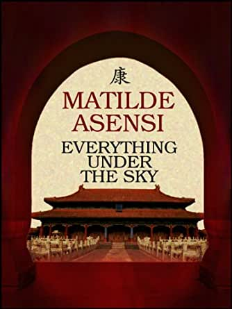 Everything Under the Sky (English Edition) eBook: Matilde Asensi ...