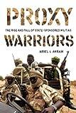 Proxy Warriors, Ariel I. Ahram, 0804773580