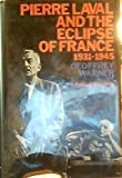 img - for Pierre Laval and the Eclipse of France 1931-1945 book / textbook / text book