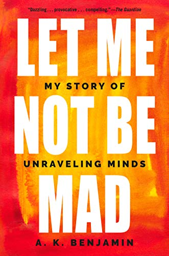 Book Cover: Let Me Not Be Mad: My Story of Unraveling Minds