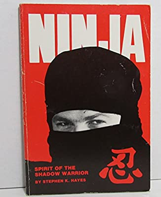 Ninja, Spirit of the Shadow Warrior: Stephen K. Hayes ...