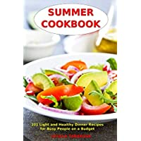 Summer Cookbook: 101 Light and Healthy Dinner Recipes for Busy People on a Budget: Healthy Recipes for Weight Loss, Detox and Cleanse (Everyday Superfood Recipes and Clean Eating Diet Meals)