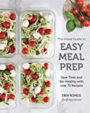 The Visual Guide to Easy Meal Prep: Save Time and Eat Healthy