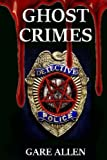 Ghost Crimes: Based on Actual Paranormal Cases by  Gare Allen in stock, buy online here