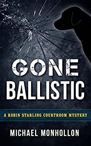 Gone Ballistic (A Robin Starling Courtroom Mystery Book 6)