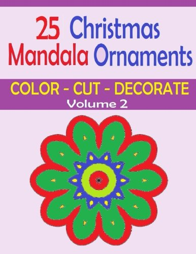 Download 25 Christmas Mandala Ornaments: VOLUME 2 - Color, Cut and Decorate with these Christmas Mandala Ornaments. Decorate packages, hang on doors or ... Mandalas are fun. Start a holiday tradition. pdf epub