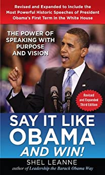 Say it Like Obama and Win!: The Power of Speaking with Purpose and Vision, Revised and Expanded Third Edition by [Leanne, Shel]