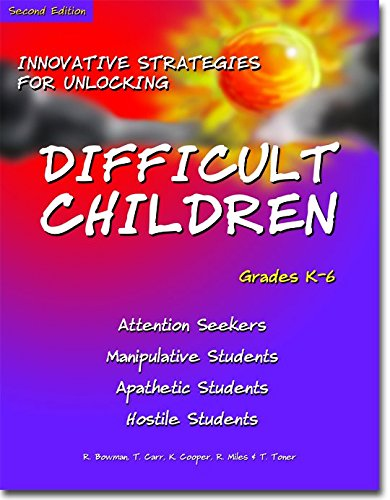 Innovative Strategies for Unlocking Difficult Children: Attention Seekers, Manipulative Students, Apathetic Students, Hostile Students