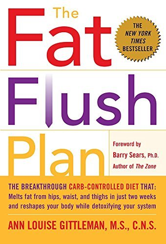 Complete Fat Flush - By M.S., C.N.S. Anne Louise Gittl Complete Fat Flush Plan Set: Fat Flush Plan, Fat Flush Cookbook, Fat Flush Fitness Plan, Fat Flush F