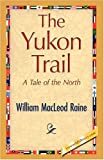 The Yukon Trail, William MacLeod Raine, 1421893762