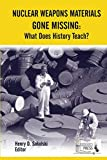 img - for Nuclear Weapons Materials Gone Missing: What Does History Teach? book / textbook / text book