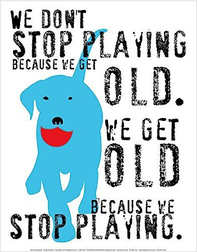 Buyartforless We Don't Stop Playing Blue Dog by Ginger Oliphant 14x11 Motivational Inspirational Saying Art Print Poster