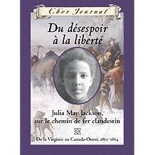 Cher Journal : Du désespoir à la liberté: Julia May Jackson, sur le chemin de fer clandestin, de la Virginie au Canada-Ouest, 1863-1864
