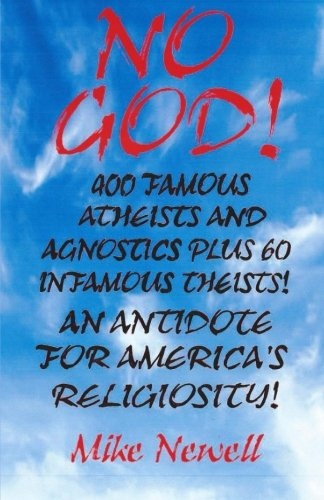Book: NO GOD - Famous Atheists and Infamous Theists by Mike Newell