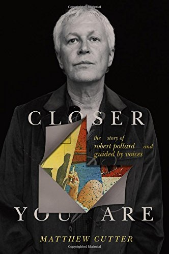 Free Closer You Are: The Story of Robert Pollard and Guided By Voices [P.D.F]