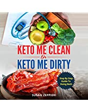 Keto Me Clean or Keto Me Dirty: A Step by Step Guide to Doing Both