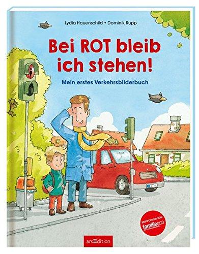 Bei Rot bleib ich stehen!: Mein erstes Verkehrsbilderbuch