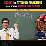 Secrets of Attorney Marketing Law School Dares Not Teach | Mr. Richard Jacobs