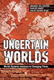 img - for Uncertain Worlds: World-systems Analysis in Changing Times (Great Barrington Books) book / textbook / text book