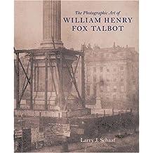 The Photographic Art of William Henry Fox Talbot