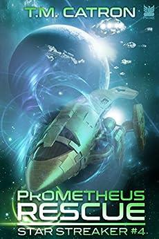Prometheus Rescue (Star Streaker Book 4) by [Catron, T.M.]