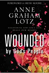 Wounded by God's People: Discovering How God's Love Heals Our Hearts Hardcover