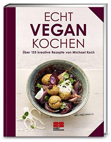 Echt vegan kochen: Über 150 kreative Rezepte von Michael Koch (ECHT Kochbücher)