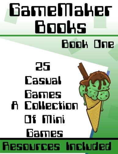 GameMaker: Studio Book - 25 Casual Games: Design & Coding Of 25 Casual Games In GML
