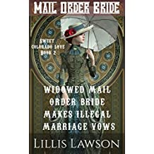 Mail Order Bride: WIDOWED MAIL ORDER BRIDE MAKES ILLEGAL MARRIAGE VOWS: (The Murphy Cowboy Brothers Looking For Love: Sweet Colorado Love, Book 2)