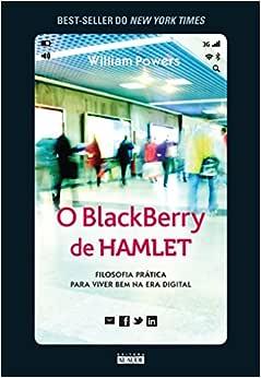 O Blackberry de Hamlet: Filosofia prática para viver bem