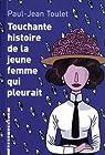 Touchante histoire de la jeune femme qui pleurait : Et autres contes par Toulet