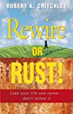 Rewire or Rust!, Robert K. Critchley and Jodi Storey, 0731404092