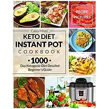 Keto Diet Instant Pot Cookbook : 1000 Day Ketogenic Diet Detailed Beginner's Guide: Low-Carb Keto Cookbook: Ketogenic Diet Recipe Book: Easy Keto Diet Recipes: Keto Meal Prep