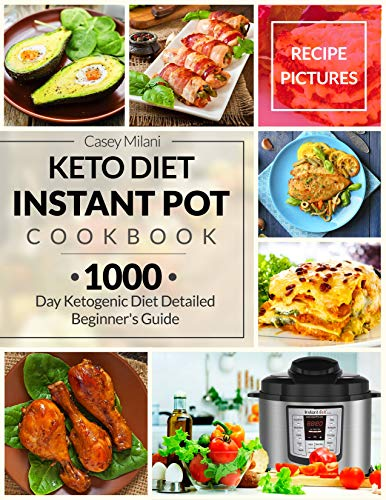 Keto Diet Instant Pot Cookbook : 1000 Day Ketogenic Diet Detailed Beginner's Guide: Low-Carb Keto Cookbook: Ketogenic Diet Recipe Book: Easy Keto Diet Recipes: Keto Meal Prep by Casey Milani