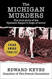 The Michigan Murders: The True Story of the Ypsilanti Ripper's Reign of Te