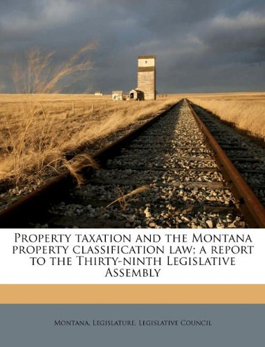 Download Property taxation and the Montana property classification law; a report to the Thirty-ninth Legislative Assembly ebook