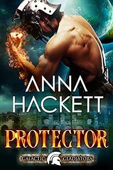 Protector: A Scifi Alien Romance (Galactic Gladiators Book 4) by [Hackett, Anna]