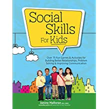 Social Skills for Kids: Over 75 Fun Games & Activities for Building Better Relationships, Problem Solving & Improving Communication