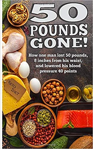 50 Pounds Gone!: Living the Ketogenic Lifestyle