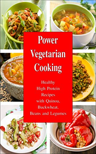 Power Vegetarian Cooking: Healthy High Protein Recipes with Quinoa, Buckwheat, Beans and Legumes: Health and Fitness Books (Slimming Superfood Cookbook to Help You Lose Weight With