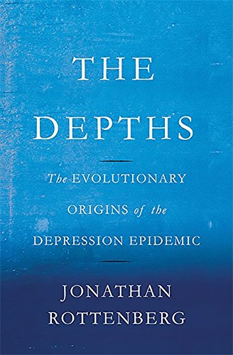 Depth Treatment (The Depths: The Evolutionary Origins of the Depression Epidemic)