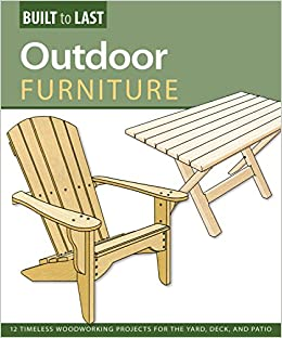 Attractive Outdoor Furniture (Built To Last): 14 Timeless Woodworking Projects For The  Yard, Deck, And Patio: Skills Institute Press: 9781565235007: Amazon.com:  Books