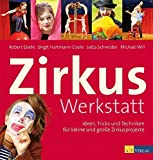 Zirkuswerkstatt: Ideen, Tricks und Techniken für kleine und große Zirkusprojekte: Ideen, Tricks und Techniken für kleine und große Zirkusprojekte