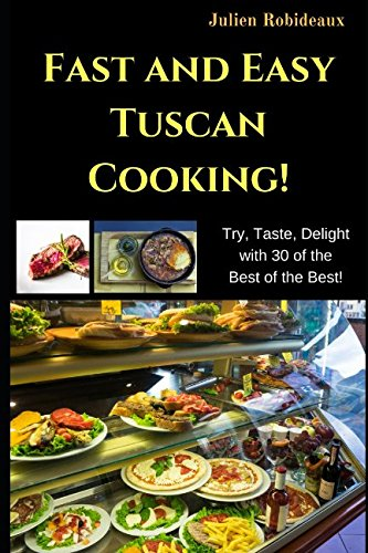 Download Fast and Easy Tuscan Cooking!: Try, Taste, Delight with 30 of the Best of the Best! PDF