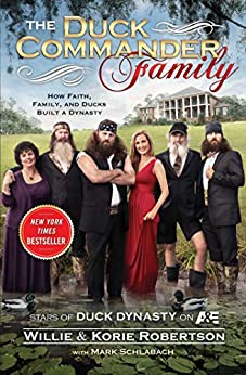 The Duck Commander Family: How Faith, Family, and Ducks Built a Dynasty by [Robertson, Willie, Robertson, Korie]